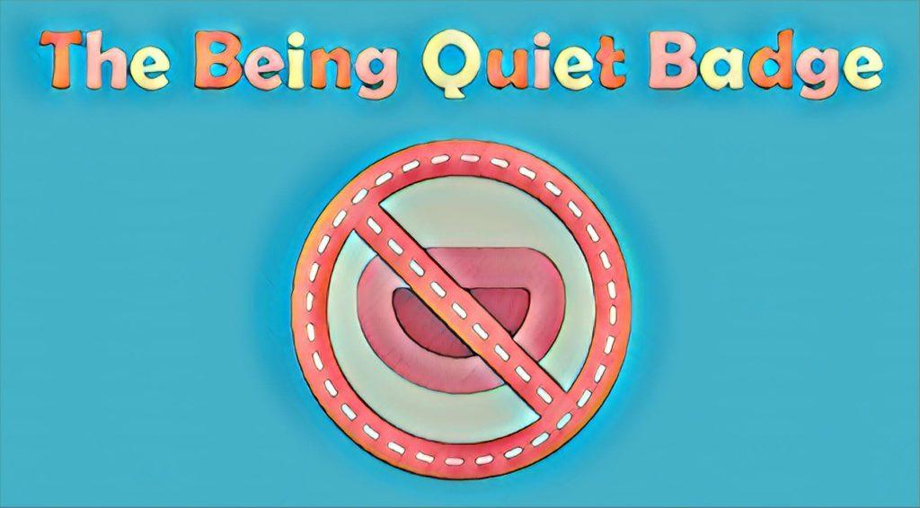 The Being Quiet Badge